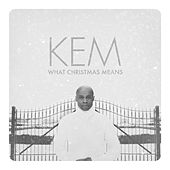 What Christmas Means (DELUXE) by KEM
