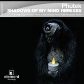 Shadows of My Mind The Remixes de Phutek