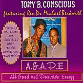 A.G.A.P.E (All Good and Positive Energy) by Tony B. Conscious