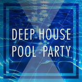 Deep House Pool Party by Various Artists