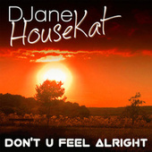 Don't You Feel Alright by DJane HouseKat