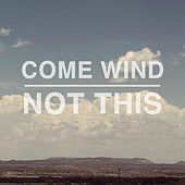 Not This by Come Wind