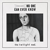 No One Can Ever Know by The Twilight Sad