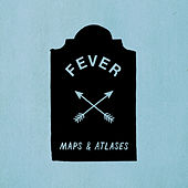 Fever by Maps & Atlases