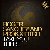 Take You There von Roger Sanchez