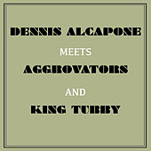 Dennis Alcapone Meets Aggrovators and King Tubby de Various Artists