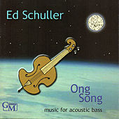 Ong Song: Music for Acoustic Bass by Ed Schuller