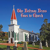 The Beltway Brass Goes to Church by Beltway Brass Quintet