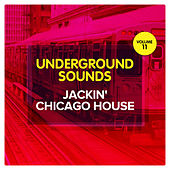 Jackin' Chicago House - Underground Sounds, Vol. 11 by Various Artists
