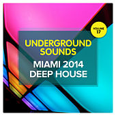 Miami 2014 Deep House - Underground Sounds, Vol. 17 di Various Artists