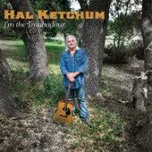 I'm the Troubadour by Hal Ketchum