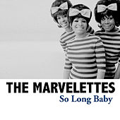 So Long Baby by The Marvelettes