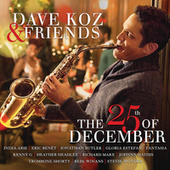 Dave Koz & Friends: The 25th Of December by Dave Koz