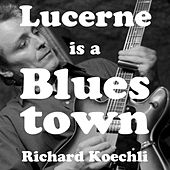 Lucerne Is a Blues Town by Richard Koechli