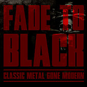 Fade to Black: Classic Metal Gone Modern by Various Artists