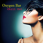 Oxygen Bar Chill Out - Ambient Lounge Music Cafè Relaxation Collection von Chill Out