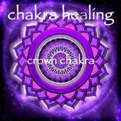 Chakra Healing - Crown Chakra Sahasrara Meditative Healing Music by Chakra Meditation Specialists