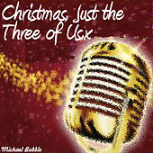 Christmas, Just the Three of Us by Michael Bubble