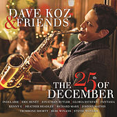 Dave Koz & Friends: The 25th Of December de Dave Koz