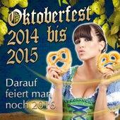 Oktoberfest 2014 bis 2015 - Darauf feiert man noch 2016 de Various Artists
