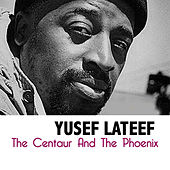 The Centaur And The Phoenix di Yusef Lateef