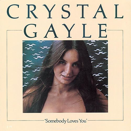 Somebody Loves You by Crystal Gayle