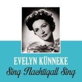 Sing Nachtigall Sing von Evelyn Künneke