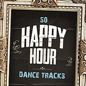 50 Happy Hour Dance Tracks by Various Artists