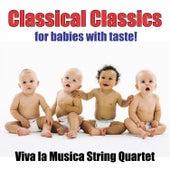 Classical Classics for Babies with Taste! de Viva La Musica String Quartet