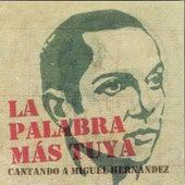 La Palabra Más Tuya. Cantando a Miguel Hernández de Various Artists