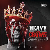 Heavy Is the Crown (Rebirth of a Lord) by K Deezy
