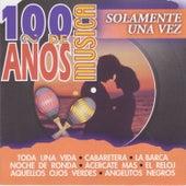 100 Años de Música. Solamente una Vez by Various Artists
