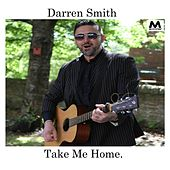 Take Me Home. by Darren Smith