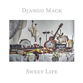 Sweet Life by Django Mack