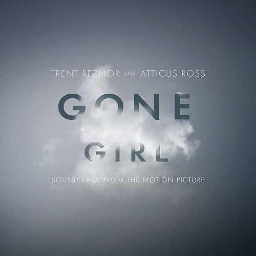 Gone Girl (Soundtrack from the Motion Picture) by Trent Reznor & Atticus Ross