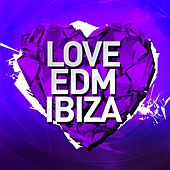 Love EDM Ibiza Vol. 2 - EP von Various Artists