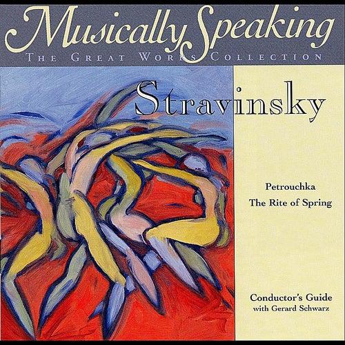 Stravinsky Rite of Spring, Petrouchka, Classical Musically Speaking by Gerard Schwarz