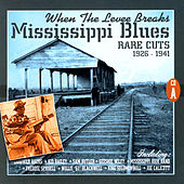 When The Levee Breaks: Mississippi Blues Rare Cuts 1926-1941 (CD A) by Various Artists