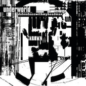 Dubnobasswithmyheadman (20th Anniversary Remaster) von Underworld