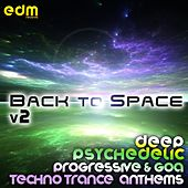 Back To Space, Vol. 2 - Deep Psychedelic Progressive & Goa Techno Trance Anthems by Various Artists