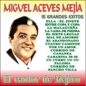 15 Grandes Exitos by Miguel Aceves Mejia