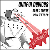Miller & O'Keefe: Willful Devices by Scott Miller