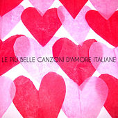 Le più belle canzoni d'amore italiane by Various Artists
