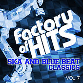 Factory of Hits - Ska and Blue Beat Classics, Vol. 7 von Various Artists