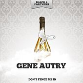 Don T Fence Me In by Gene Autry