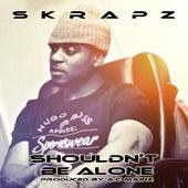 Shouldn't Be Alone by Skrapz