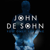 You Only Love Me by John de Sohn