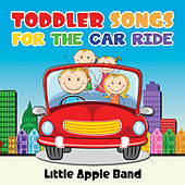 Toddler Songs - For the Car Ride by Little Apple Band