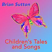 Children's Tales and Songs by Brian Sutton