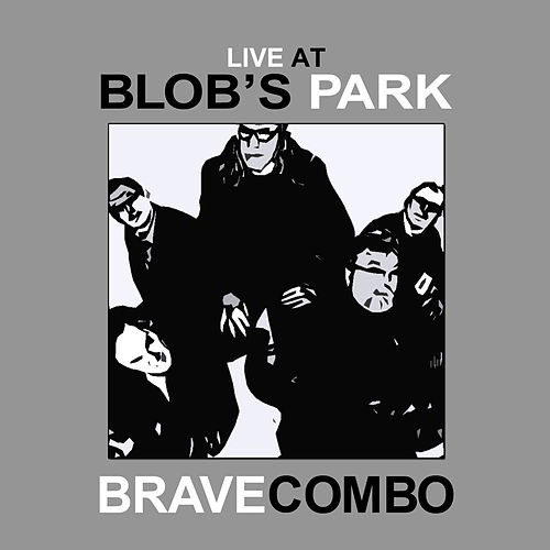Live at Blob's Park by Brave Combo
